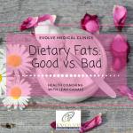 Dietary Fats: Good vs. Bad