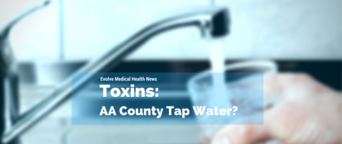 Toxins in our Water Evolve Medical provides primary care and urgent care to Annapolis, Edgewater, Severna Park, Arnold, Davidsonville, Gambrills, Crofton, Waugh Chapel, Stevensville, Pasadena and Glen Burnie.