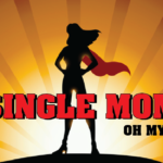 """Life as a Single Mom… Oh My!"" — 3 Amazing Things No One Tells You When You Become a Single Mom"